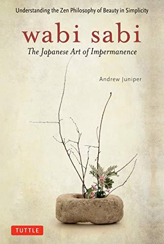 Wabi Sabi: The Japanese Art of Impermanence - Understanding the Zen...