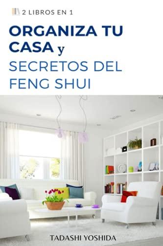 2 LIBROS EN 1: ORGANIZA TU CASA Y SECRETOS DEL FENG SHUI: Guía con...