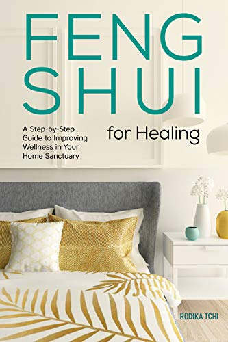 Feng Shui for Healing: A Step-by-Step Guide to Improving Wellness in...