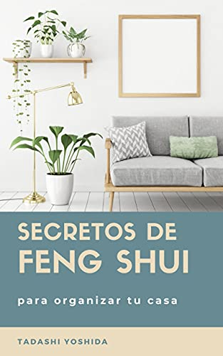 SECRETOS DE FENG SHUI PARA ORGANIZAR TU CASA: Trucos, consejos...
