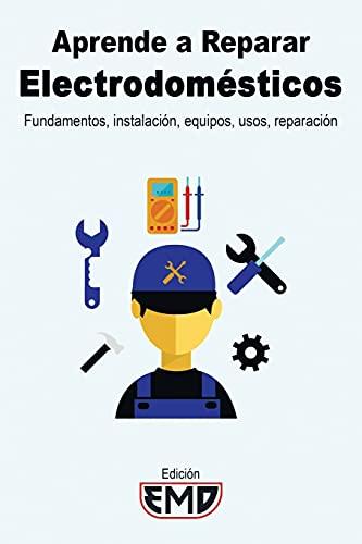 Aprende a Reparar Electrodomésticos: Fundamentos, instalación,...