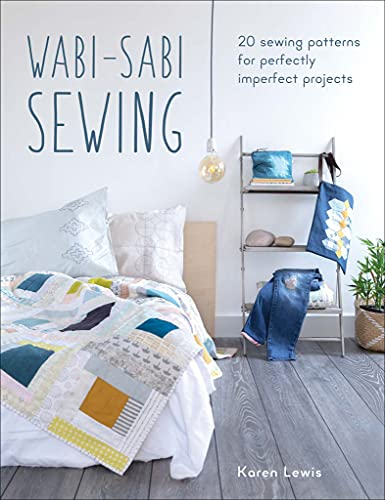 Wabi-Sabi Sewing: 20 Sewing Patterns for Perfectly Imperfect Projects...