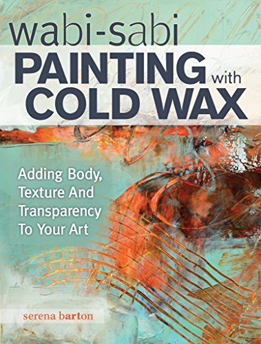 Wabi Sabi Painting with Cold Wax: Adding Body, Texture and...