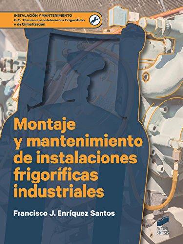 Montaje y mantenimiento de instalaciones frigoríficas industriales (Instalación y Mantenimiento nº 1)