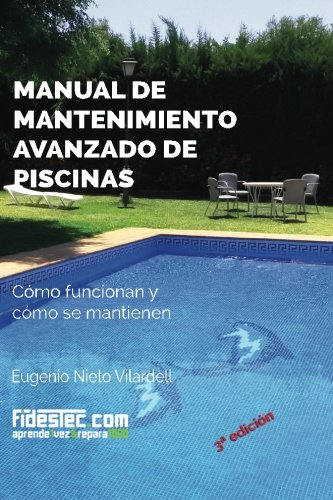 Manual de mantenimiento avanzado de piscinas (3a Ed.): Cómo funcionan...