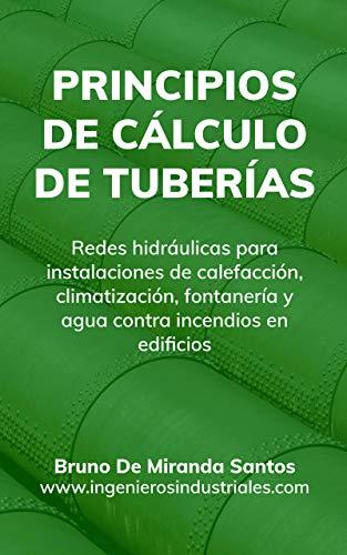 Principios de cálculo de tuberías: Redes hidráulicas para instalaciones de fontanería, calefacción, climatización y agua contra incendios en edificios (IngenierosIndustriales.com nº 1)