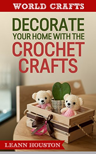 Decorate your home with the CROCHET CRAFTS (Book #2): (home decorating...